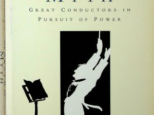 The Maestro Myth: Great Conductors in Pursuit of Power