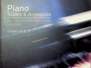 Piano Scales & Arpeggios Grades 6-8 for Trinity Guildhall Examinations from 2007