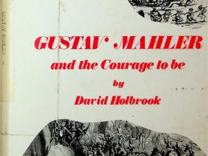 Gustav Mahler and The Courage To Be